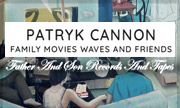 PATRYK CANNON - Family Movies Waves & Friends (Father & Son Records & Tapes) - exclusive 30-04-2018