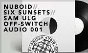 NUBOID/SIX SUNSETS/SAM ULG - Off-Switch Audio 001 (Off-Switch Audio) - exclusive 24-09-2018