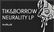TIK&BORROW - Neurality LP (In:FLux) - exclusive 31-12-2017