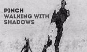 PINCH - Walking With Shadows (81 UK)