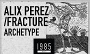 ALIX PEREZ/FRACTURE - Archetype (1985 Music)