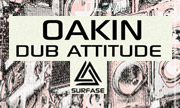 OAKIN - Dub Attitude (Surfase) - exclusive 16/07/2018