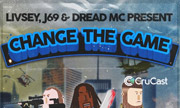 LIVSEY/J69/DREAD MC - Change The Game (Crucast)