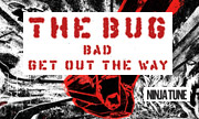 THE BUG - Bad/Get Out The Way (NInja Tune)