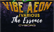 VIBE AEON/VARIOUS - The Essence (Cyborg Recordings)