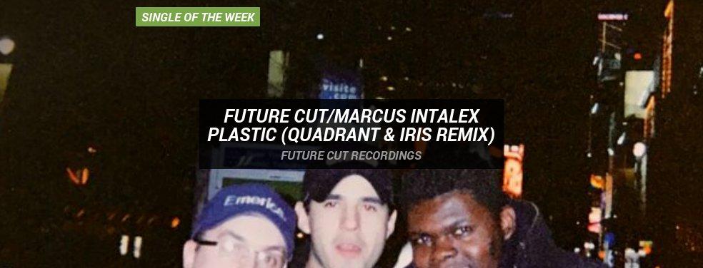 Future Cut/Marcus IntalexPlastic (Quadrant & Iris Remix)Future Cut Recordings