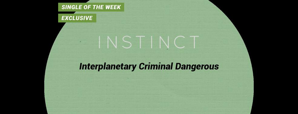 Interplanetary CriminalDangerousINSTINCT (UK)