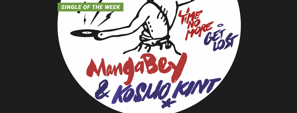 MANGABEY & KOSMO KINT - Time No More/Get Lost (Toy Tonics)