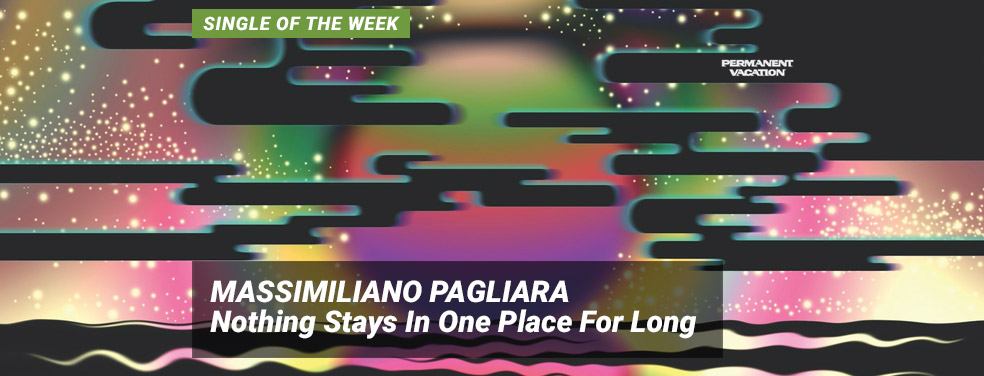 MASSIMILIANO PAGLIARA - Nothing Stays In One Place For Long (Permanent Vacation Germany)