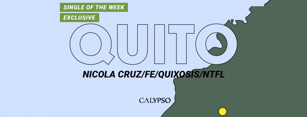NICOLA CRUZ/FE/QUIXOSIS/NTFL - Quito (Calypso)