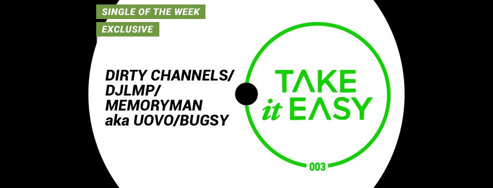 DIRTY CHANNELS/DJLMP/MEMORYMAN aka UOVO/BUGSY - Take It Easy 003 (Take It Easy)