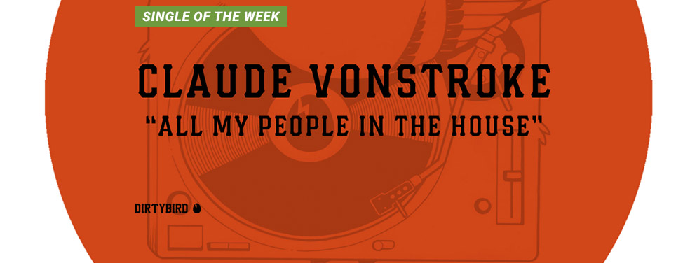CLAUDE VONSTROKE - All My People In The House (Dirtybird US)