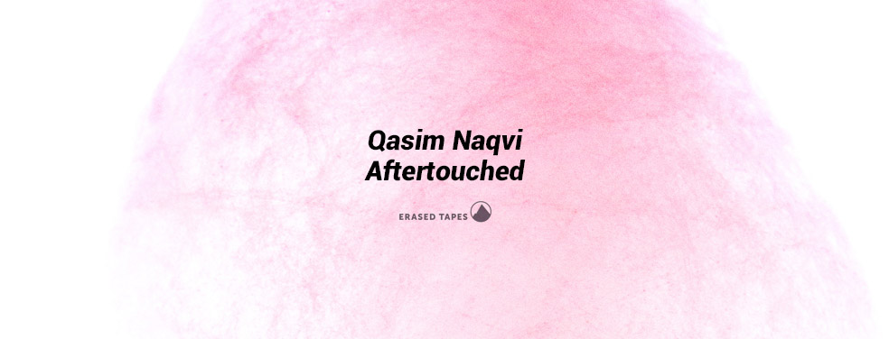 Qasim Naqvi	Aftertouched	Erased Tapes
