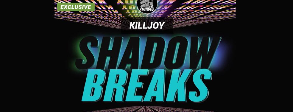 KILLJOY - Shadow Breaks (Tumble Audio)