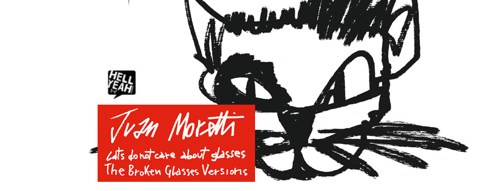 JUAN MORETTI - Cats Do Not Care About Glasses (The Broken Glasses Versions) (Hell Yeah Italy)