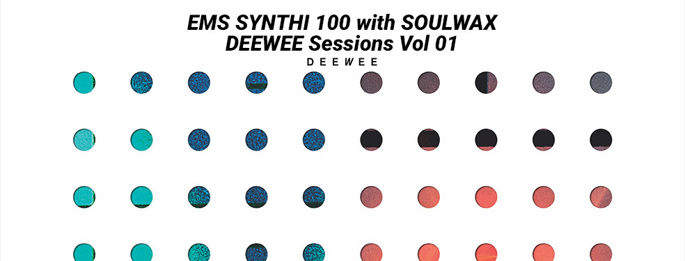 EMS SYNTHI 100 with SOULWAXDEEWEE - Sessions Vol 01 (Deewee)