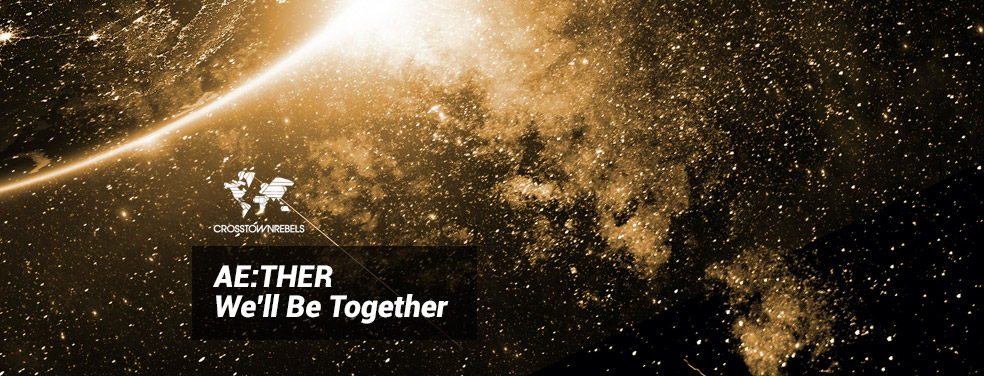 AE:THER - We'll Be Together (Crosstown Rebels)