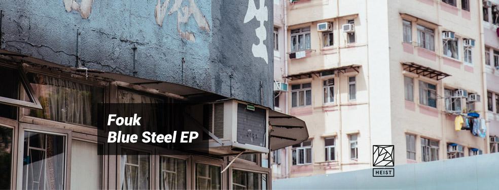 FoukBlue Steel EPHeist Recordings