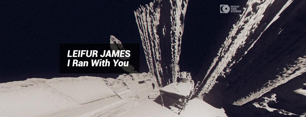 LEIFUR JAMES - I Ran With You (Night Time Stories)