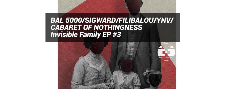 BAL 5000/SIGWARD/FILIBALOU/YNV/CABARET OF NOTHINGNESS - Invisible Family EP #3 (Invisible Inc)