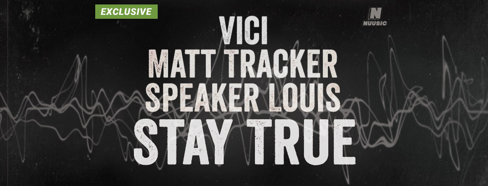 VICI/SPEAKER LOUIS/MATT TRACKER - Stay True (Nuusic)