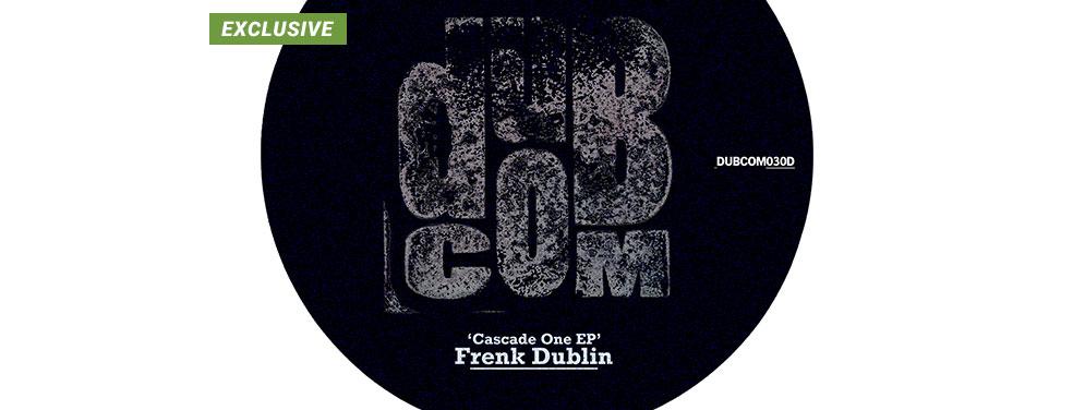 FRENK DUBLIN - Cascade One EP (Dub Communication)