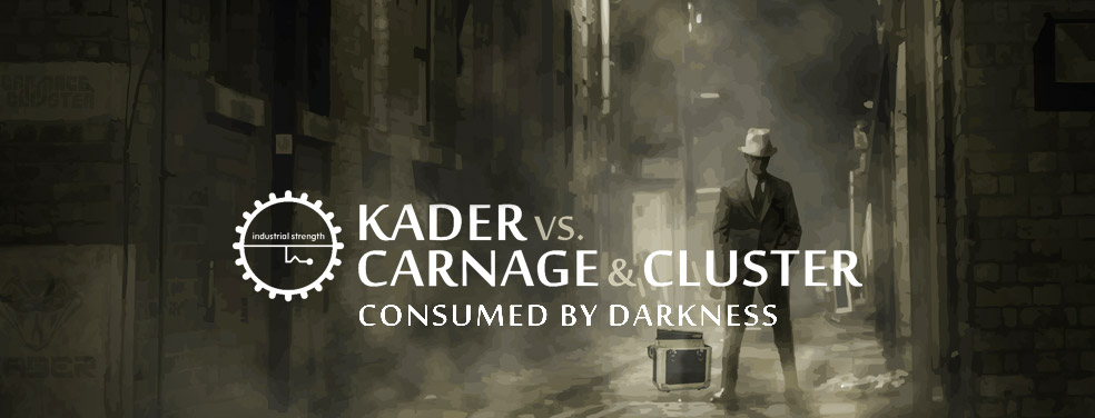 KADER/CARNAGE/CLUSTER - Consumed By Darkness (Industrial Strength US)