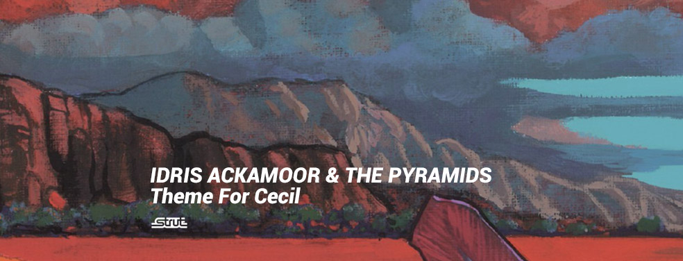 IDRIS ACKAMOOR & THE PYRAMIDS - Theme For Cecil (Strut)