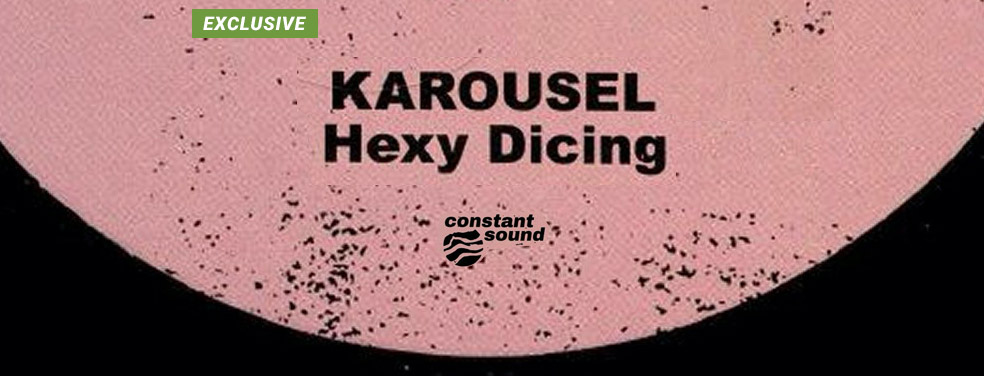 KAROUSEL - Hexy Dicing (Constant Sound)