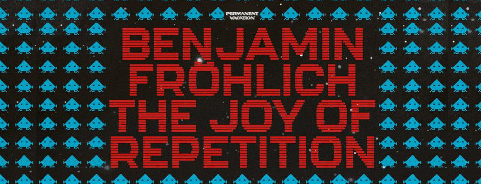 Benjamin FrοhlichThe Joy Of RepetitionPermanent Vacation Germany