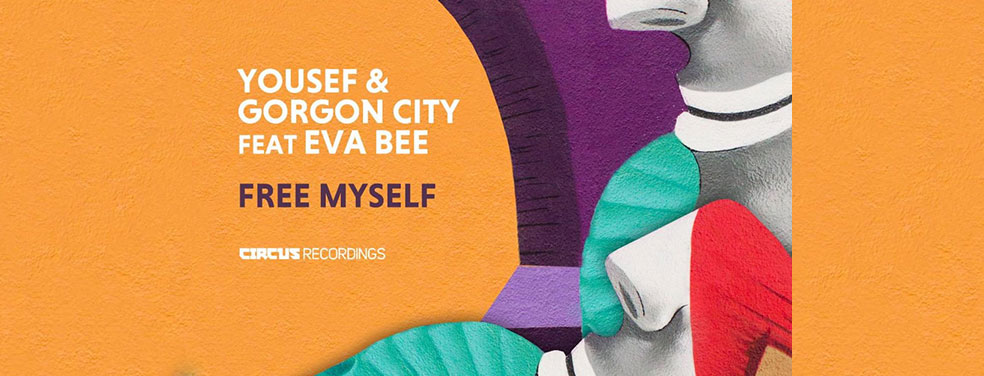 YOUSEF/GORGON CITY feat EVABEE - Free Myself (Circus Recordings)