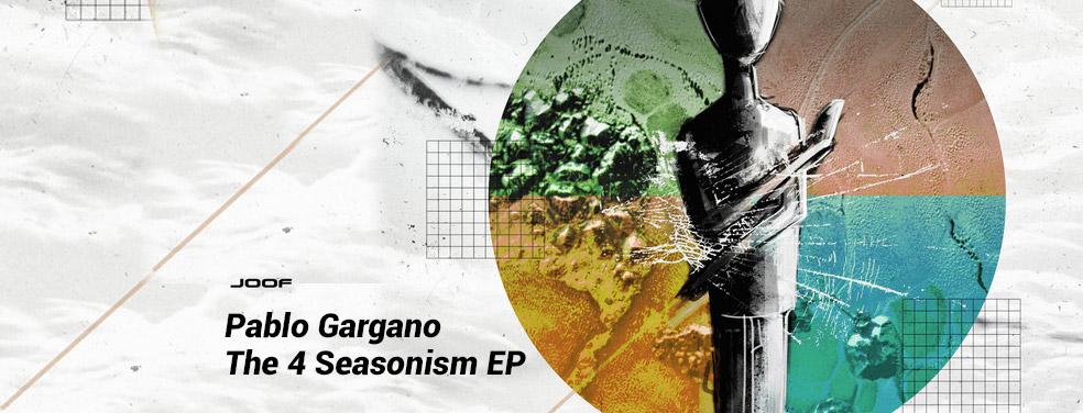 Pablo GarganoThe 4 Seasonism EPJOOF Recordings