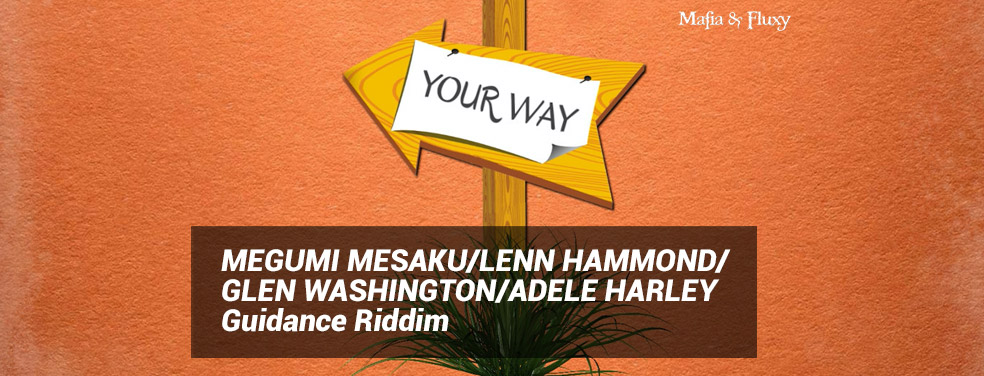 MEGUMI MESAKU/LENN HAMMOND/GLEN WASHINGTON/ADELE HARLEY - Guidance Riddim (Mafia & Fluxy)