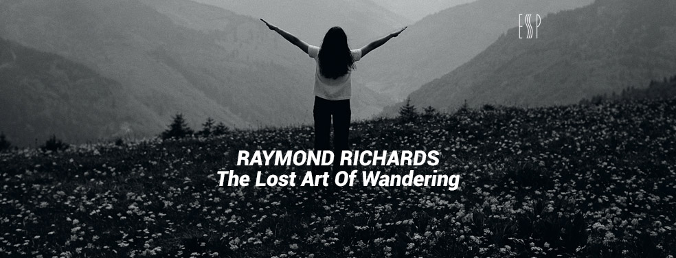 RAYMOND RICHARDS - The Lost Art Of Wandering (ESP Institute)