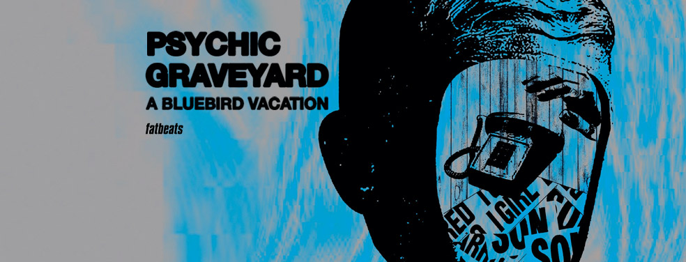 PSYCHIC GRAVEYARD - A Bluebird Vacation (Fat Beats US)