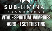 VITAL/AGRO - Spiritual Vampires/I Set This Ting (Sub-liminal Recordings) - exclusive 24-02-2018