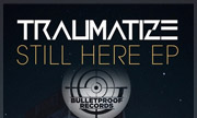 TRAUMATIZE - Still Here (Bulletproof) - exclusive 27-04-2018