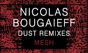 NICOLAS BOUGAIEFF - Dust Remixes (Mesh)