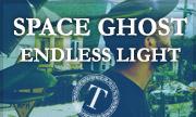 SPACE GHOST - Endless Light (Tartelet Germany)