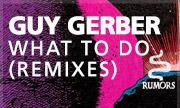 GUY GERBER - What To Do (Remixes) (Rumors)