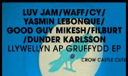 LUV JAM/WAFF/CY/YASMIN LEBONQUE/GOOD GUY MIKESH/FILBURT/DUNDER KARLSSON - Llywellyn Ap Gruffydd EP (Crow Castle Cuts)