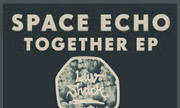 SPACE ECHO/JAKOBIN/DOMINO - Together EP (Luv Shack)
