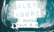 ALEX AGORE - I Wanna Talk 2 You (0G2N) - exclusive 25-05-2018