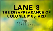 LANE 8 - The Disappearance Of Colonel Mustard (This Never Happened)