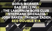 BORIS WERNER/BAS IBELLINI/THE LABURNUM BOYS CLUB/STEPHANE GHENACIA/JOSH BAKER/TAYMOR ZADEH/JONNY N' TRAVIS - See Double V/A (See Double)