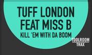 TUFF LONDON feat MISS B - Kill 'Em With Da Boom (Toolroom Trax)