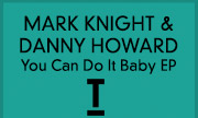 MARK KNIGHT & DANNY HOWARD - You Can Do It Baby EP (Toolroom)