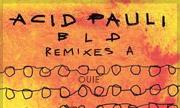 ACID PAULI - BLD Remixes A (Ouie)