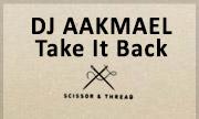 DJ AAKMAEL - Take It Back (Scissor & Thread)
