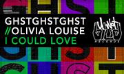GHSTGHSTGHST/OLIVIA LOUISE - I Could Love (U Wot Blud)